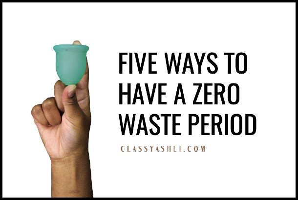 Five Ways to Have a Zero Waste Period - ClassyAshli - Ashli CooperFive Ways to Have a Zero Waste Period - ClassyAshli - Ashli Cooper